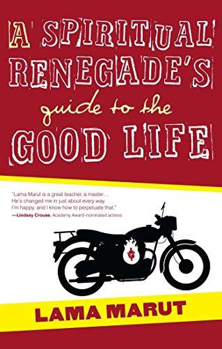 A Spiritual Renegade's Guide to the Good Life: Marut, Lama