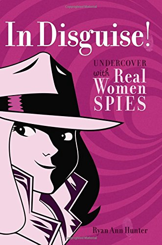In Disguise!: Undercover with Real Women Spies: Hunter, Ryan Ann