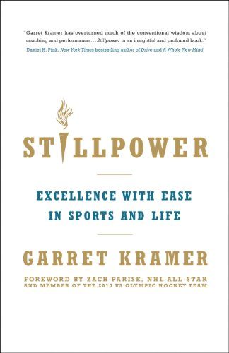 Stillpower: Excellence with Ease in Sports and Life: Kramer, Garret