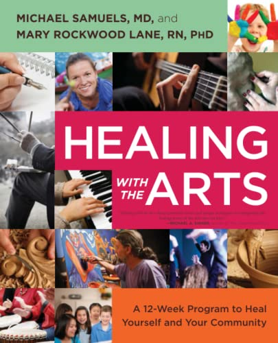 Healing with the Arts: A 12-Week Program to Heal Yourself and Your Community: Samuels, Michael; ...