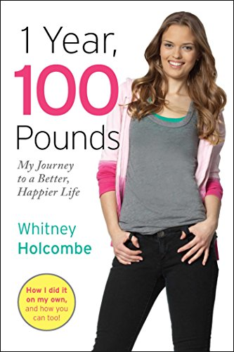 1 Year, 100 Pounds: My Journey to a Better, Happier Life