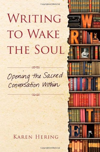 9781582704128: Writing to Wake the Soul: Opening the Sacred Conversation Within