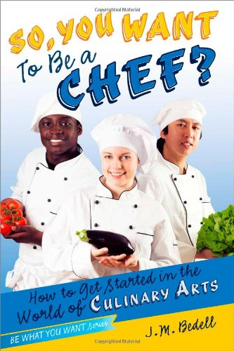 9781582704364: So, You Want to Be a Chef?: How to Get Started in the World of Culinary Arts (Be What You Want)