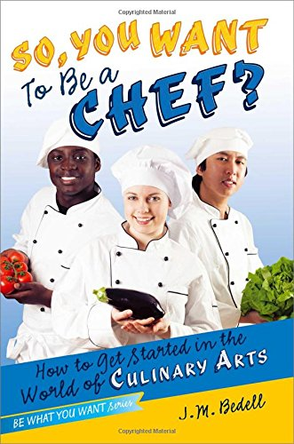 9781582704371: So, You Want to Be a Chef?: How to Get Started in the World of Culinary Arts (Be What You Want)