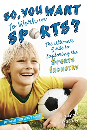 9781582704494: So, You Want to Work in Sports?: The Ultimate Guide to Exploring the Sports Industry (Be What You Want)