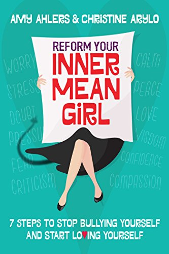 9781582705095: Reform Your Inner Mean Girl: 7 Steps to Stop Bullying Yourself and Start Loving Yourself