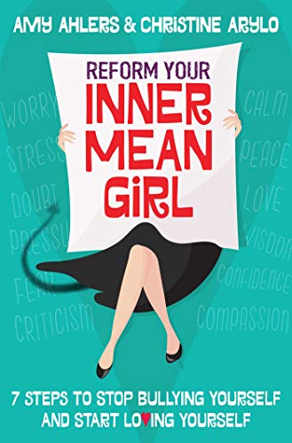 9781582705101: Reform Your Inner Mean Girl: 7 Steps to Stop Bullying Yourself and Start Loving Yourself