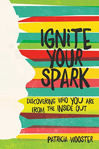 9781582705651: Ignite Your Spark: Discovering Who You Are from the Inside Out