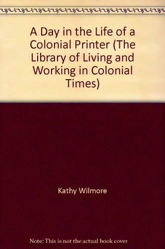 9781582735443: A Day in the Life of a Colonial Printer (The Library of Living and Working in Colonial Times)