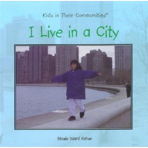 I Live in a City (Kids in Their Communities) (Kids in Their Communities): Stasia Ward Kehoe