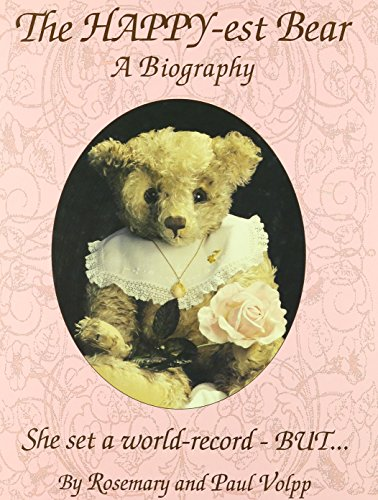 The Happy-est Bear : A Biography: Volpp, Rosemary & Paul