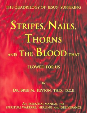 9781582750767: Stripes, Nails, Thorns and the Blood That Flowed for Us: The Quadrilogy of Jesus' Suffering