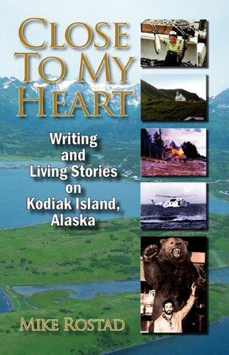 9781582753089: Close To My Heart Writing and Living Stories on Kodiak Island, Alaska