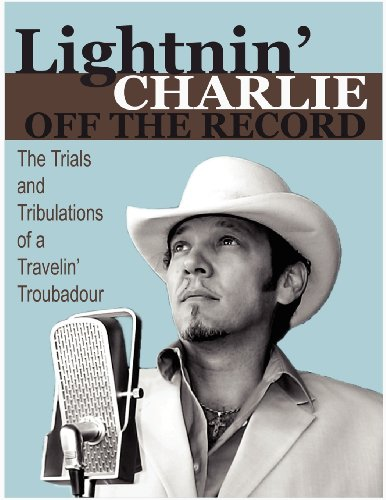 9781582753201: Lightnin' Charlie Off the Record the Trials and Tribulations of a Travelin' Troubadour Second Edition