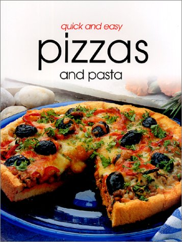 9781582793405: Quick & Easy Pizzas and Pasta (Quick and Easy)
