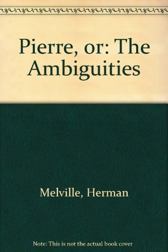 9781582871134: Pierre, or: The Ambiguities