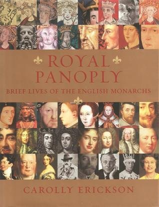 ROYAL PANOPLY : Brief Lives of the English Monarchs: Erickson, Carolly - Foreword By Lady Elizabeth...