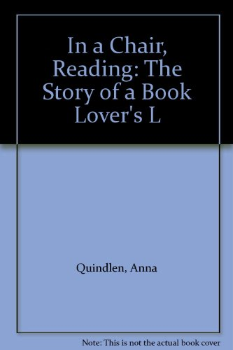 In a Chair, Reading: The Story of: Quindlen, Anna