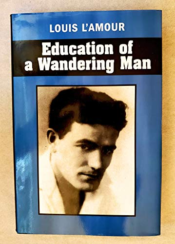 9781582880624: Education of a Wandering Man by Louis L'Amour (2003) Hardcover