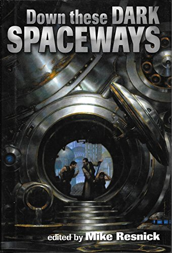 DOWN THESE DARK SPACEWAYS: Resnick, Mike., editor