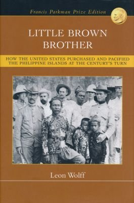 Little Brown Brother: How the United States Purchased and Pacified the Philippine Islands at the ...