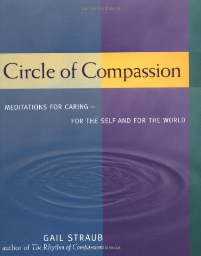 Circle of Compassion: Meditations for Caring for Self and the World: Straub, Gail