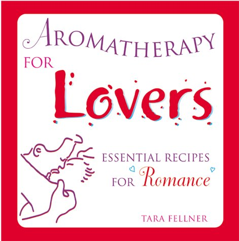 9781582900469: Aromatherapy for Lovers: Essential Recipes for Romance