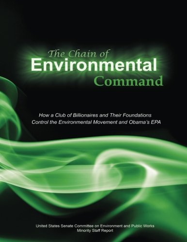 9781582911274: The Chain of Environmental Command: How a Club of Billionaires and Their Foundations Control the Environmental Movement and Obama's EPA
