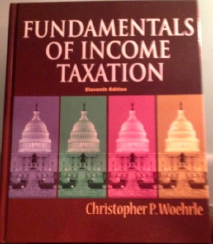 Fundamentals of Income Taxation: Christopher P. Woehrle