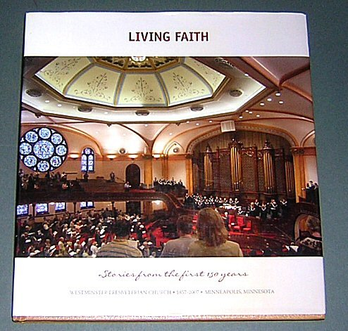 Living Faith: Stories from the First 150 Years - Westminster Presbyterian Church - 1857-2007 - ...