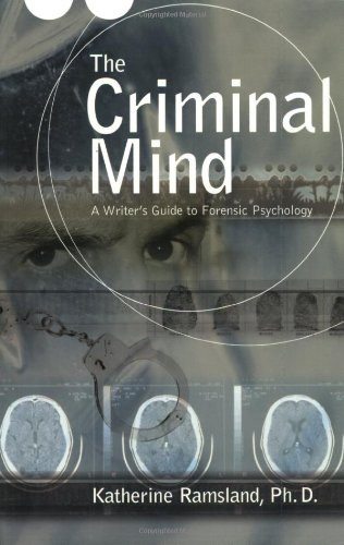 The Criminal Mind: A Writer's Guide to: Katherine Ramsland