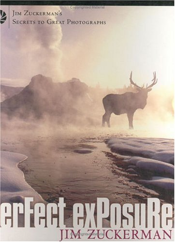 Perfect Exposure (Jim Zuckerman's Secrets to Great Photographs) (1582971269) by Jim Zuckerman