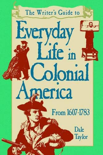9781582971773: The Writer's Guide to Everyday Life in Colonial America, 1607-1783