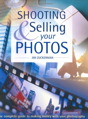 Shooting & Selling Your Photos: The Complete Guide to Making Money with Your Photography (158297215X) by Zuckerman, Jim