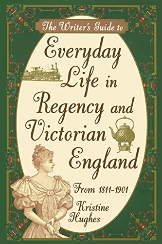 Writer's Guide To Everyday Life In Regency And Victorian England From 1811 1901