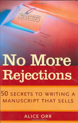 No More Rejections: 50 Secrets to Writing a Manuscript that Sells: Orr, Alice