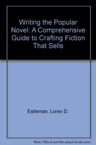 Writing The Popular Novel: A Comprehensive Guide: Estleman, Loren D.