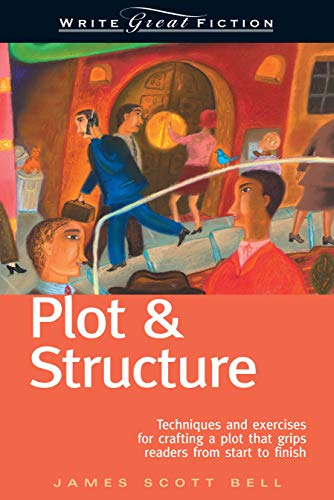 9781582972947: Plot & Structure: Techniques and Exercises for Crafting a Plot That Grips Readers from Start to Finish
