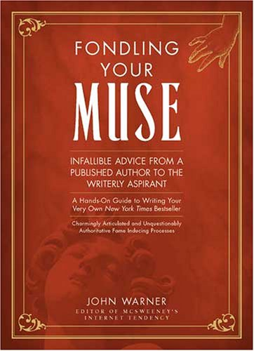 9781582973487: Fondling Your Muse: Infallible Advice From a Published Author to the Writerly Aspirant