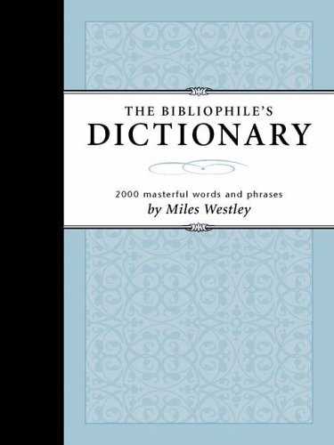The Bibliophile's Dictionary: 2054 Masterful Words & Phrases: Westley, Miles; Westley, ...