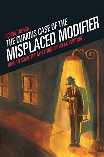 9781582973890: Curious Case Of The Misplaced Modifier: How to Solve the Mysteries of Weak Writing