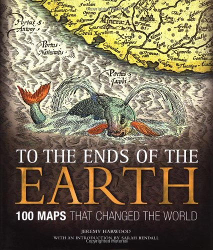 9781582974644: To the Ends of the Earth: 100 Maps That Changed the World