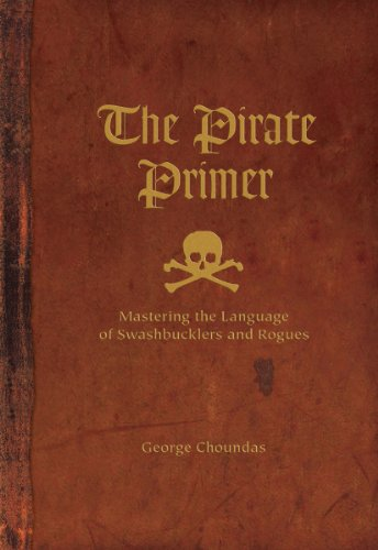 9781582974897: The Pirate Primer: Mastering the Language of Swashbucklers & Rogues