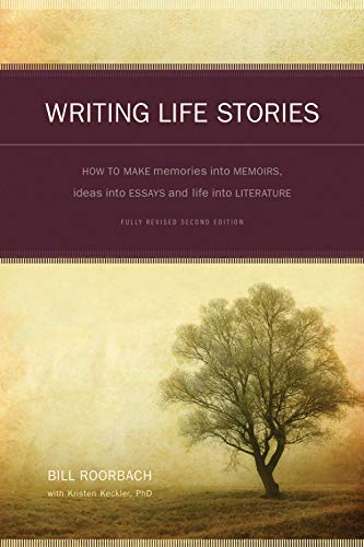9781582975276: Writing Life Stories: How To Make Memories into memoirs, Ideas Into Essays, and life into Literature