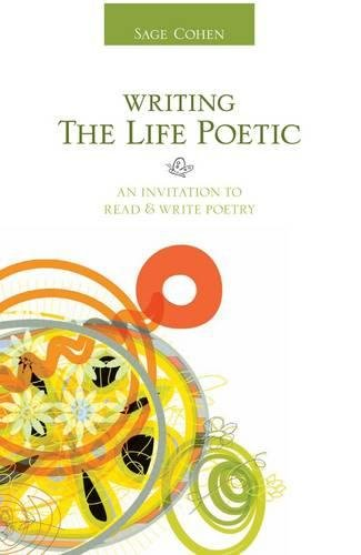 9781582975573: Writing the Life Poetic: An Invitation to Read and Write Poetry