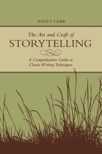 The Art And Craft Of Storytelling: A Comprehensive Guide To Classic Writing Techniques: Lamb, Nancy