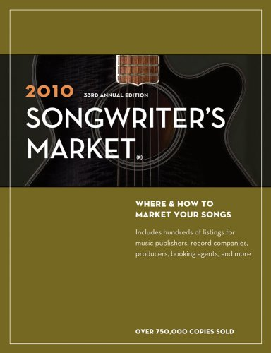 2010 Songwriter's Market: Where & How to Market Your Songs (158297585X) by Editors of Writer's Digest Books