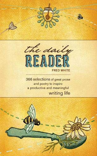 9781582975894: The Daily Reader: 366 Selections of Great Prose and Poetry to Stimulate Great Writing