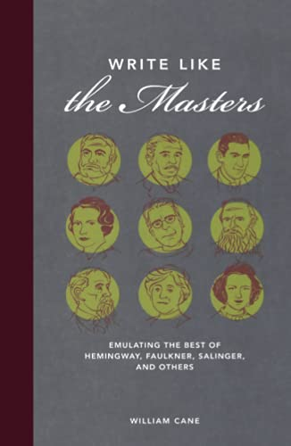 9781582975924: Write Like the Masters: Emulating the Best of Hemingway, Faulkner, Salinger, and Others