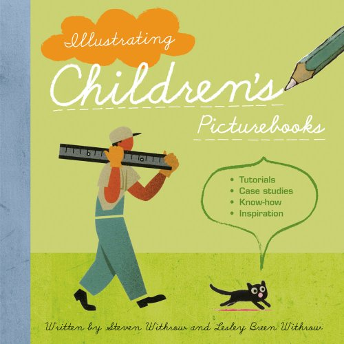 Illustrating Children's Picture Books: Tutorials, Case Studies, Know-How, Inspiration: Withrow...